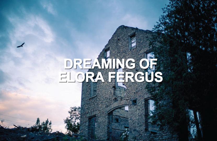 Dreaming of Elora Fergus